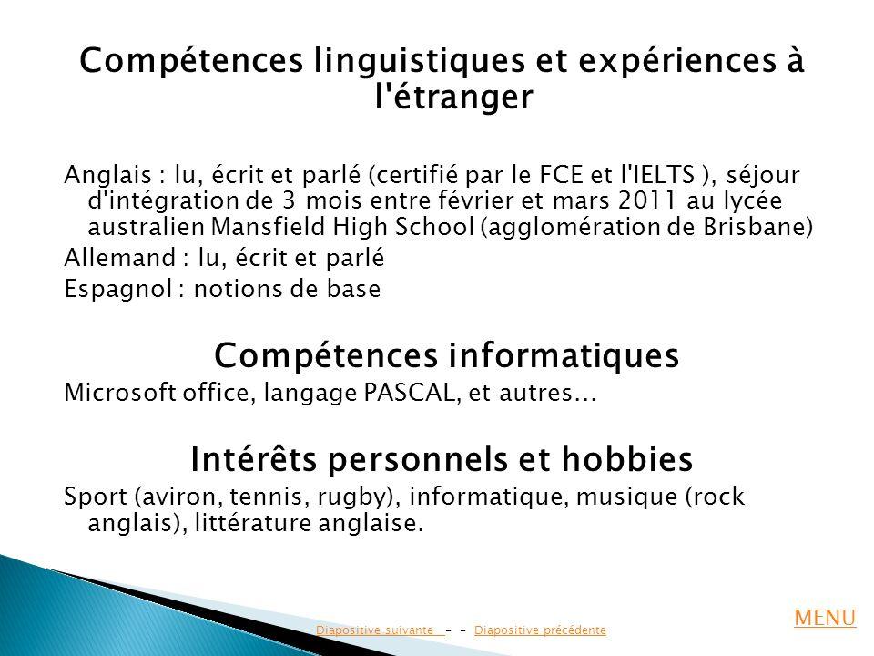 Compétences linguistiques et expériences à l'étranger Anglais : lu, écrit et parlé (certifié par le FCE et l'IELTS ), séjour d'intégration de 3 mois e