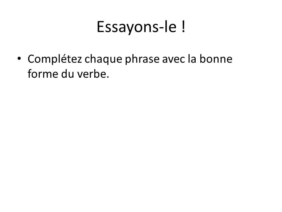 Essayons-le ! Complétez chaque phrase avec la bonne forme du verbe.