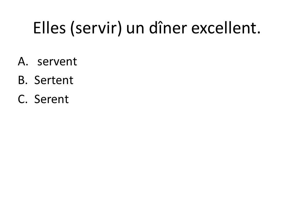 Elles (servir) un dîner excellent. A. servent B.Sertent C.Serent