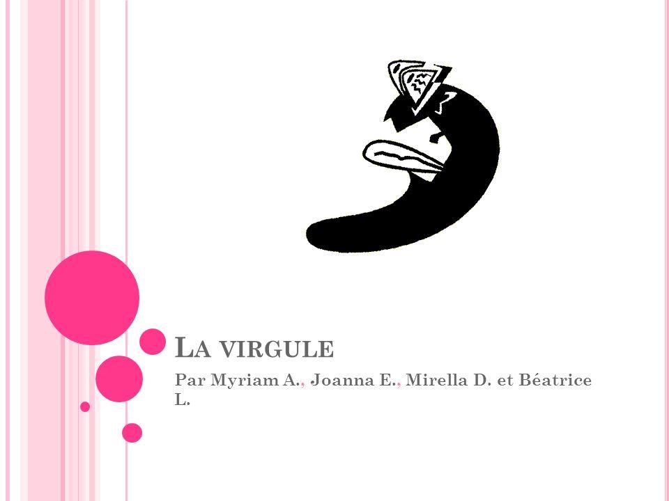 L A VIRGULE Par Myriam A., Joanna E., Mirella D. et Béatrice L.