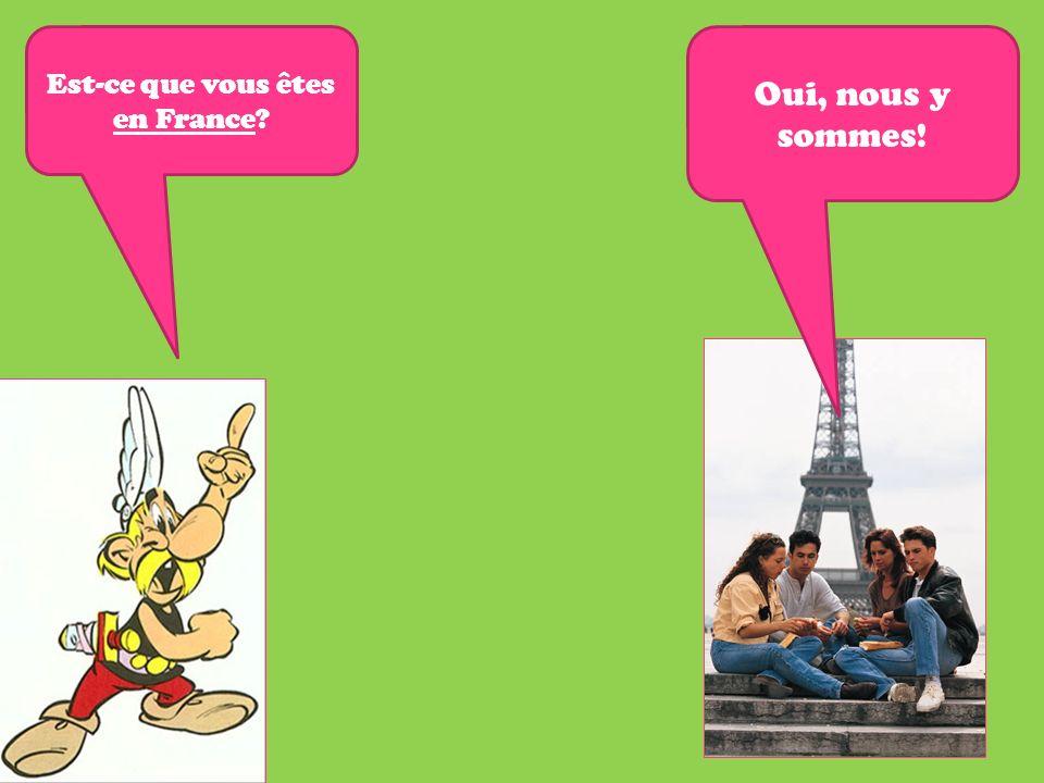Est-ce que vous êtes en France? Oui, nous y sommes!