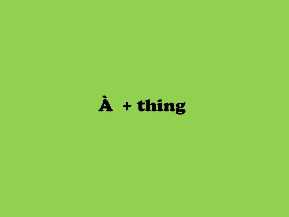 À + thing