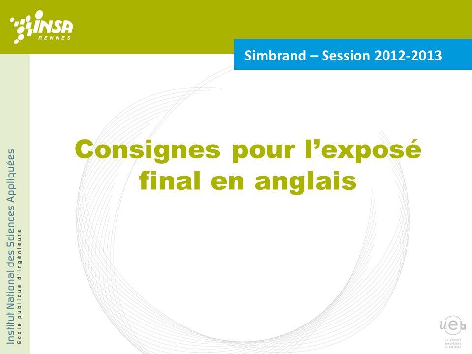 Consignes pour lexposé final en anglais Simbrand – Session 2012-2013