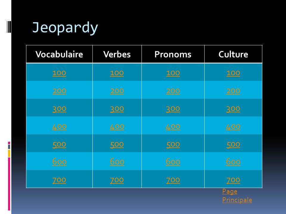 Page Principale Jeopardy VocabulaireVerbesPronomsCulture 100 200 300 400 500 600 700