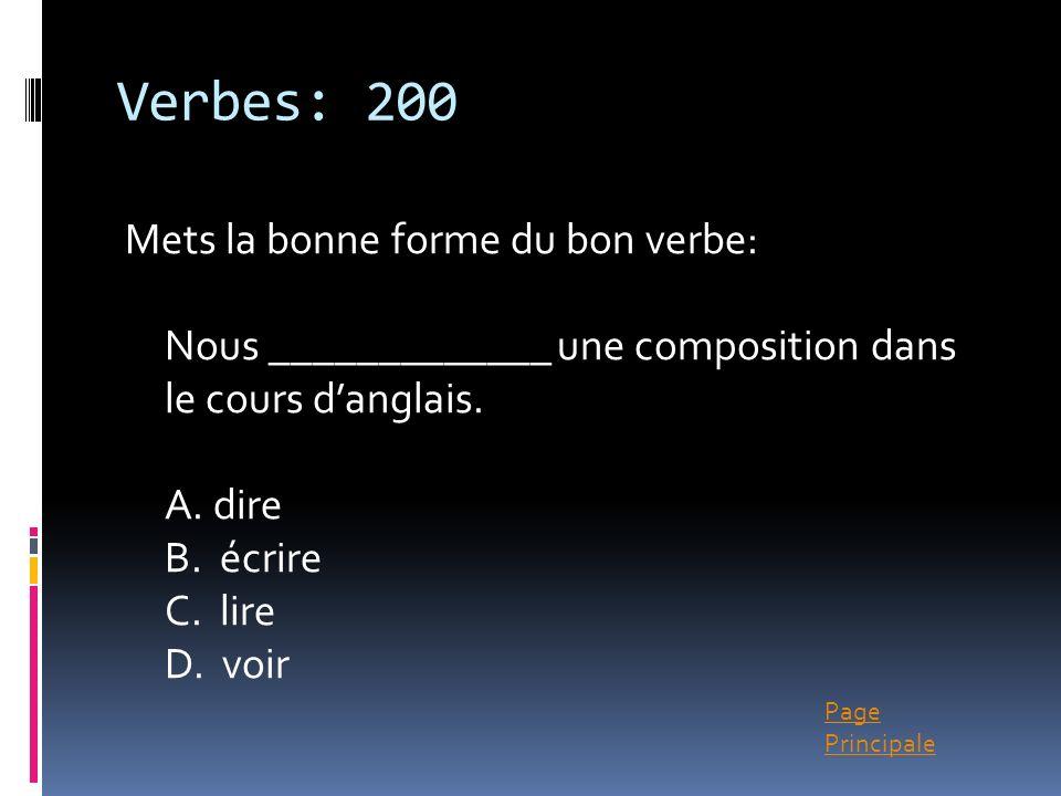 Page Principale Verbes: 200 Mets la bonne forme du bon verbe: Nous _____________ une composition dans le cours danglais. A. dire B. écrire C. lire D.