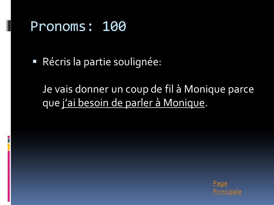 Page Principale Pronoms: 100 Récris la partie soulignée: Je vais donner un coup de fil à Monique parce que jai besoin de parler à Monique.