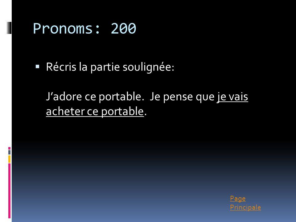 Page Principale Pronoms: 200 Récris la partie soulignée: Jadore ce portable. Je pense que je vais acheter ce portable.
