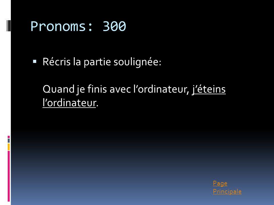 Page Principale Pronoms: 300 Récris la partie soulignée: Quand je finis avec lordinateur, jéteins lordinateur.