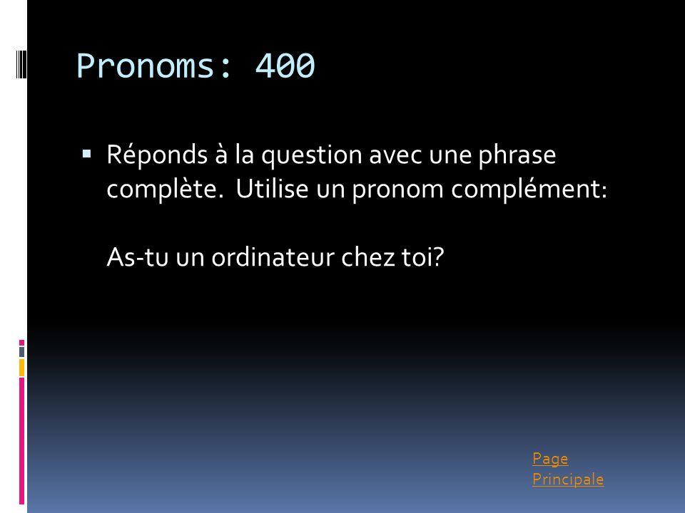 Page Principale Pronoms: 400 Réponds à la question avec une phrase complète. Utilise un pronom complément: As-tu un ordinateur chez toi?