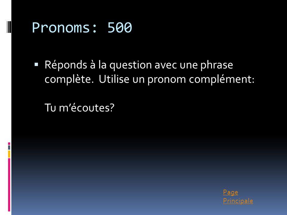 Page Principale Pronoms: 500 Réponds à la question avec une phrase complète. Utilise un pronom complément: Tu mécoutes?