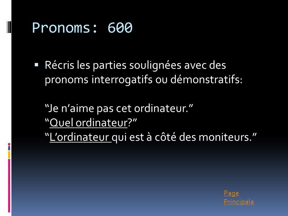 Page Principale Pronoms: 600 Récris les parties soulignées avec des pronoms interrogatifs ou démonstratifs: Je naime pas cet ordinateur.Quel ordinateu
