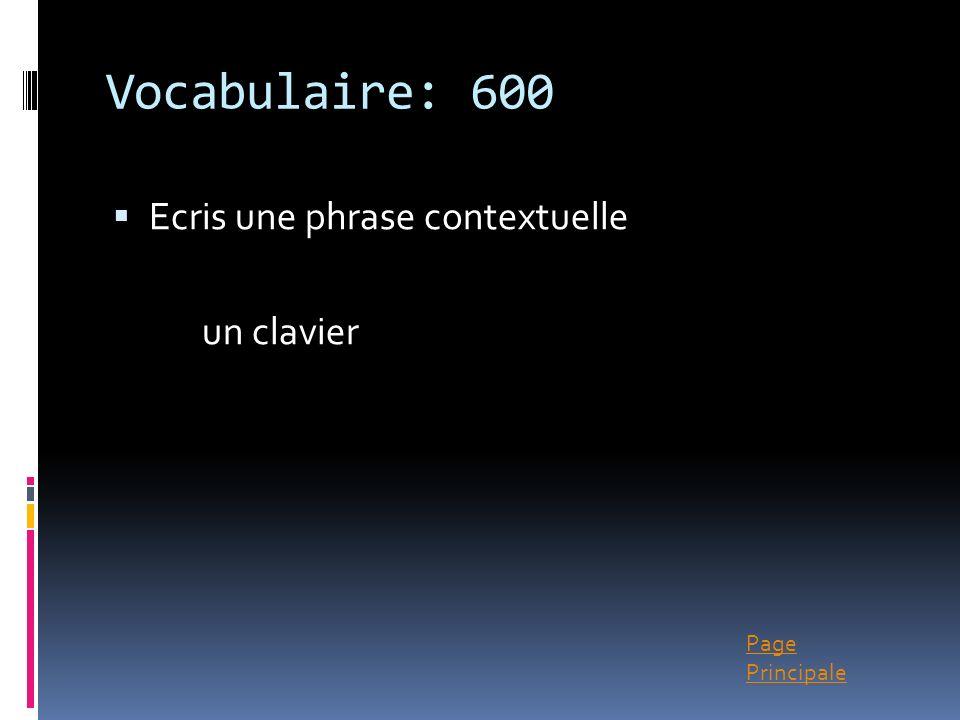 Page Principale Vocabulaire: 600 Ecris une phrase contextuelle un clavier