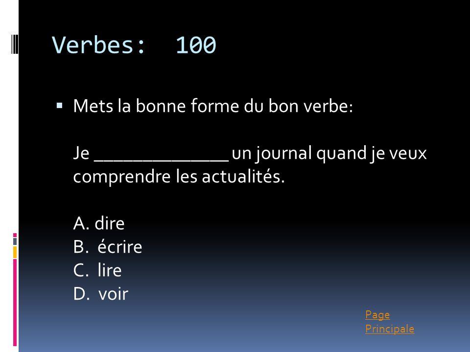 Page Principale Verbes: 100 Mets la bonne forme du bon verbe: Je ______________ un journal quand je veux comprendre les actualités. A. dire B. écrire