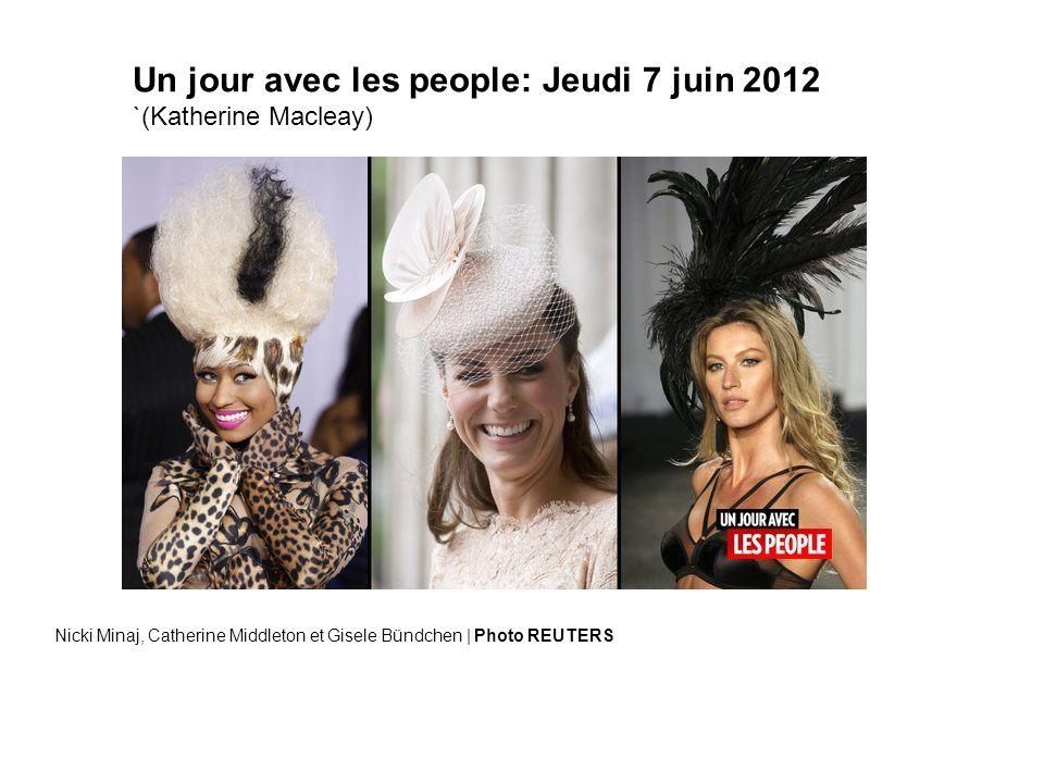 Un jour avec les people: Jeudi 7 juin 2012 `(Katherine Macleay) Nicki Minaj, Catherine Middleton et Gisele Bündchen | Photo REUTERS