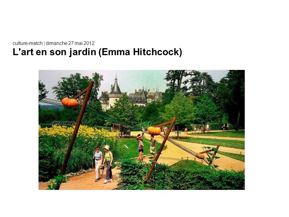 culture-match | dimanche 27 mai 2012 L'art en son jardin (Emma Hitchcock)