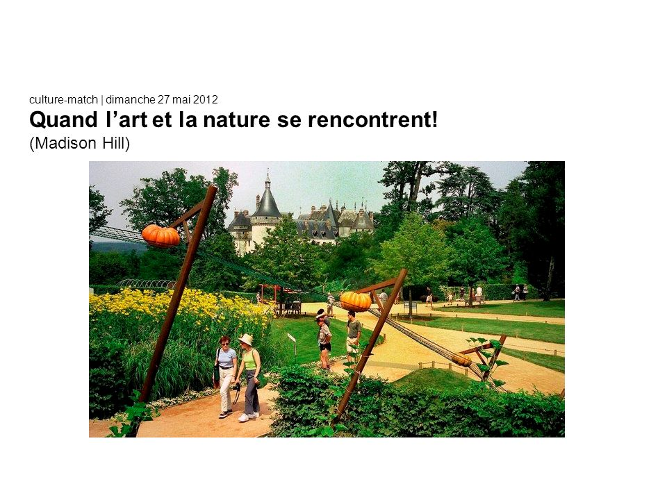 culture-match | dimanche 27 mai 2012 Quand lart et la nature se rencontrent! (Madison Hill)
