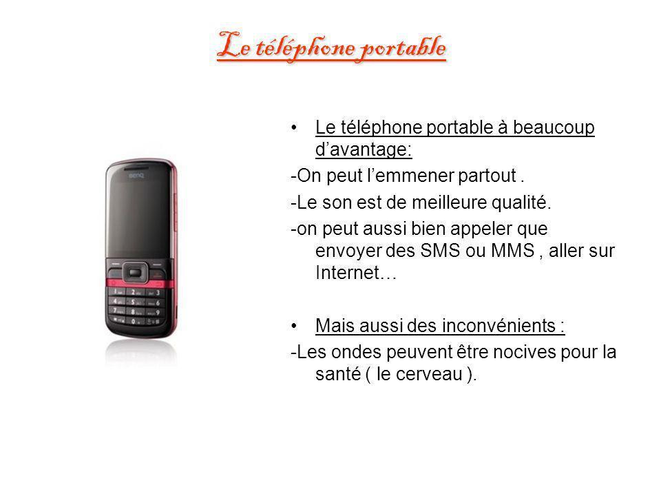 Le téléphone portable Le téléphone portable à beaucoup davantage: -On peut lemmener partout. -Le son est de meilleure qualité. -on peut aussi bien app