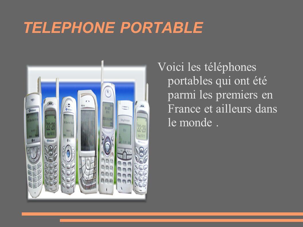 TELEPHONE PORTABLE Voici les téléphones portables qui ont été parmi les premiers en France et ailleurs dans le monde.