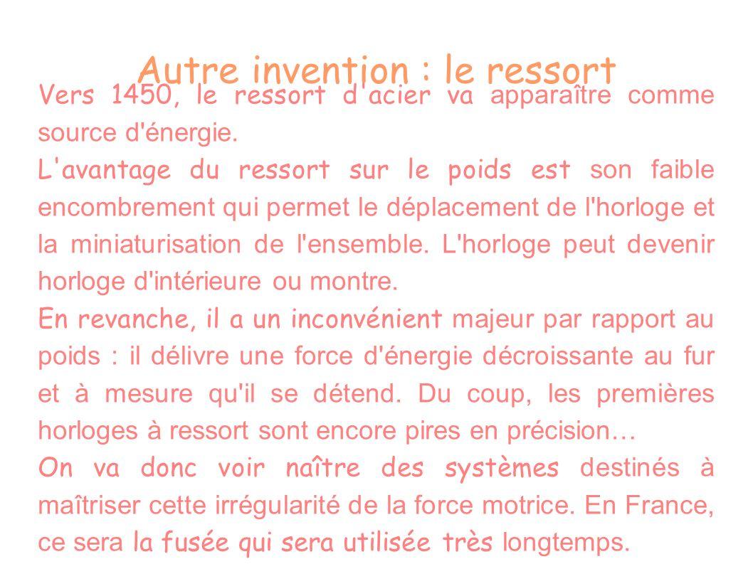 Autre invention : le ressort Vers 1450, le ressort d'acier va apparaître comme source d'énergie. L'avantage du ressort sur le poids est son faible enc