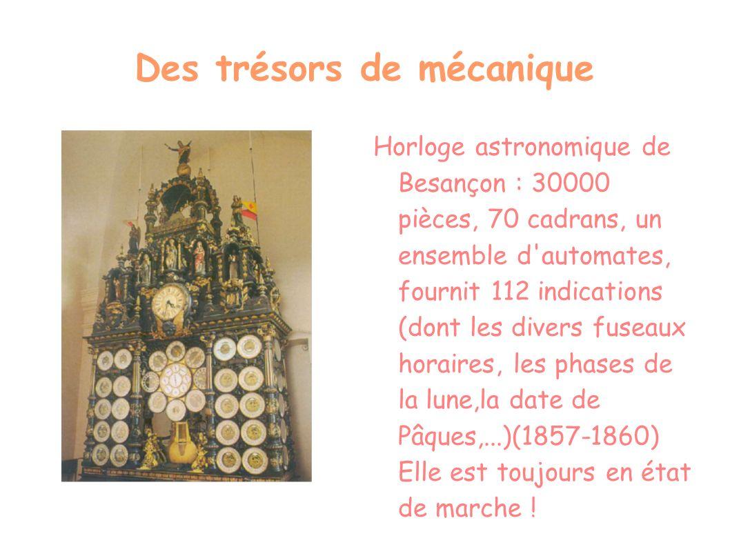 Des trésors de mécanique Horloge astronomique de Besançon : 30000 pièces, 70 cadrans, un ensemble d'automates, fournit 112 indications (dont les diver