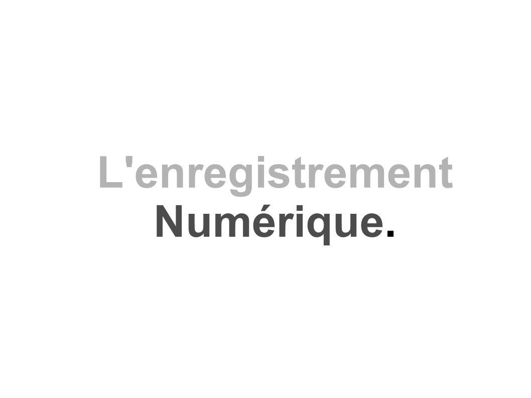 L'enregistrement Numérique.