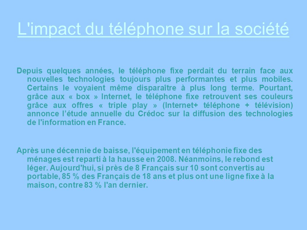L'impact du téléphone sur la société Depuis quelques années, le téléphone fixe perdait du terrain face aux nouvelles technologies toujours plus perfor