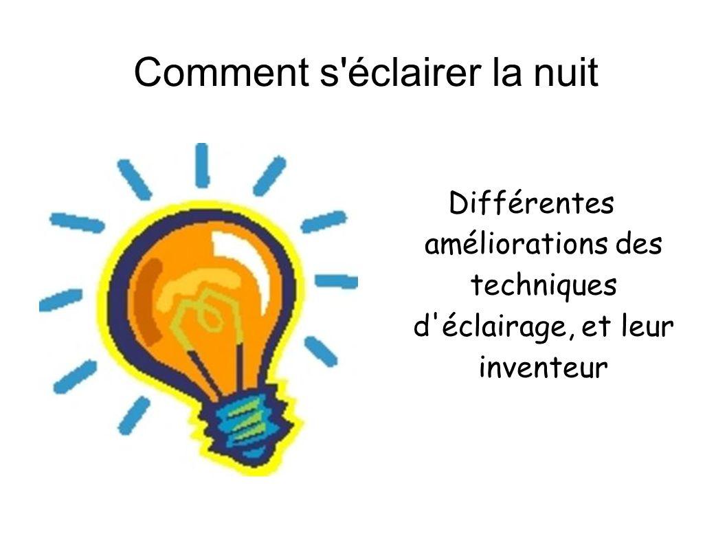 Comment s'éclairer la nuit Différentes améliorations des techniques d'éclairage, et leur inventeur