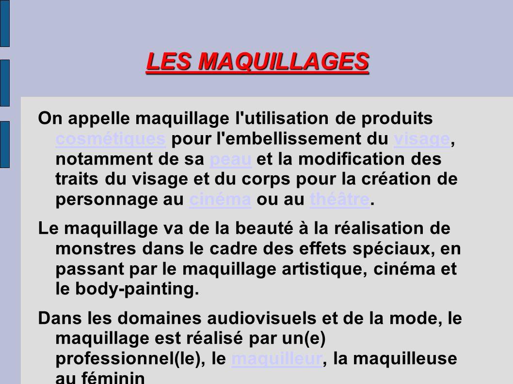 LES MAQUILLAGES On appelle maquillage l'utilisation de produits cosmétiques pour l'embellissement du visage, notamment de sa peau et la modification d