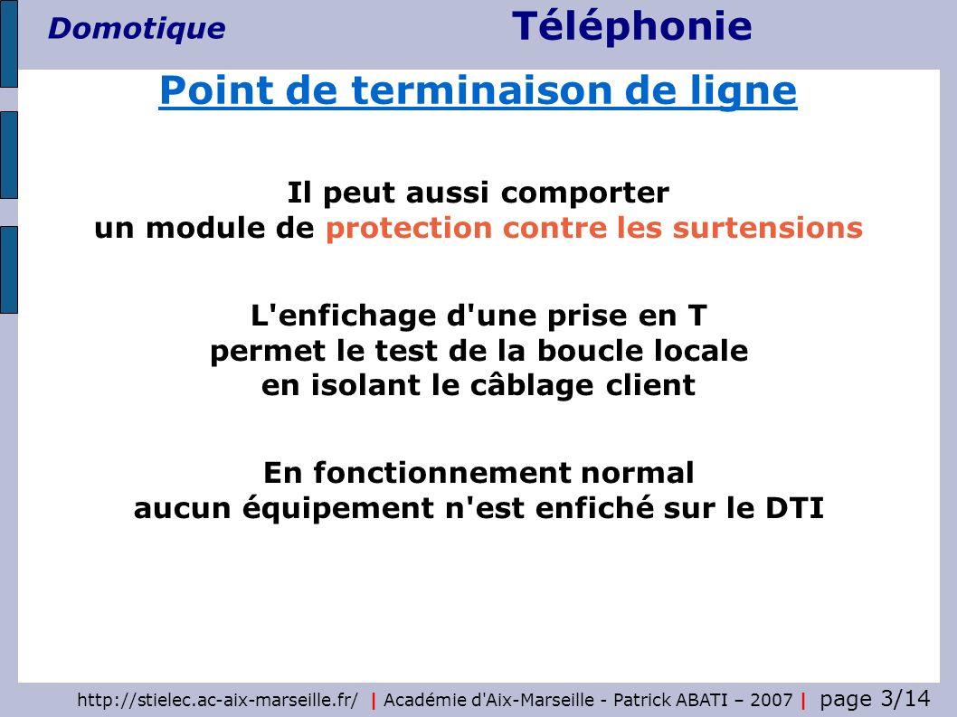 Téléphonie Domotique http://stielec.ac-aix-marseille.fr/ | Académie d Aix-Marseille - Patrick ABATI – 2007 | page 4/14 Point de terminaison de ligne