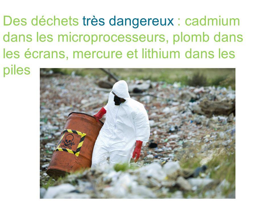 Des déchets très dangereux : cadmium dans les microprocesseurs, plomb dans les écrans, mercure et lithium dans les piles