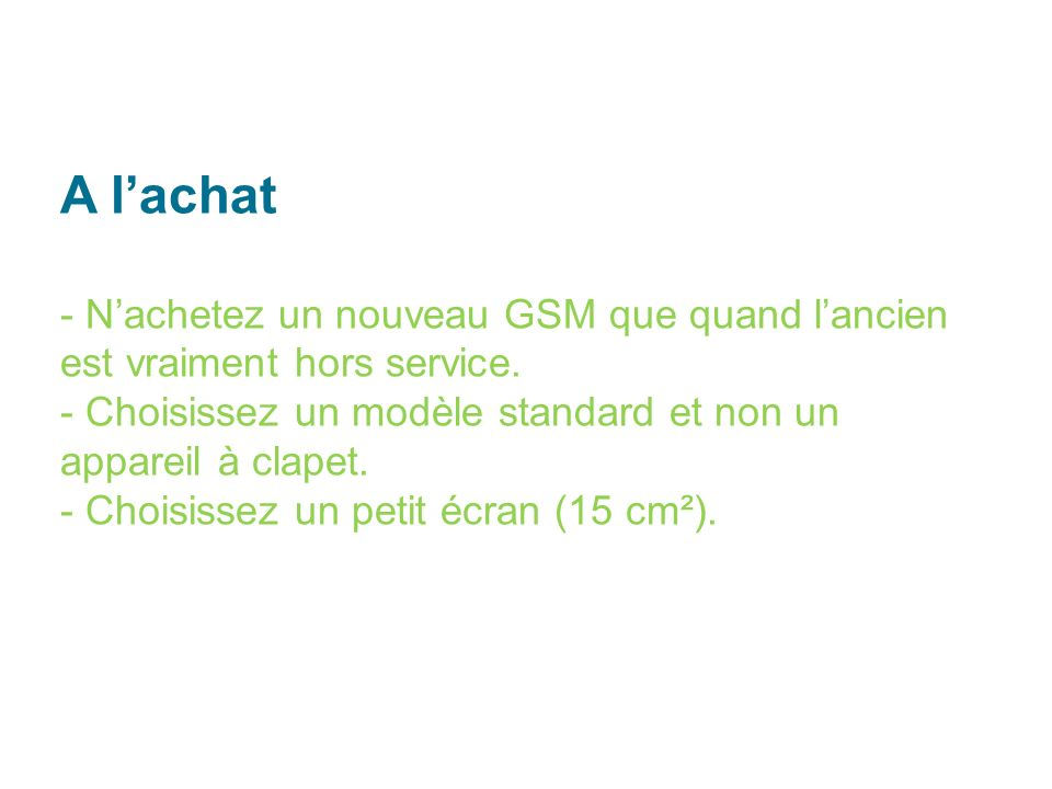 A lachat - Nachetez un nouveau GSM que quand lancien est vraiment hors service.