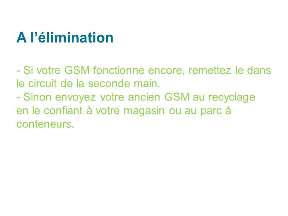 A lélimination - Si votre GSM fonctionne encore, remettez le dans le circuit de la seconde main.