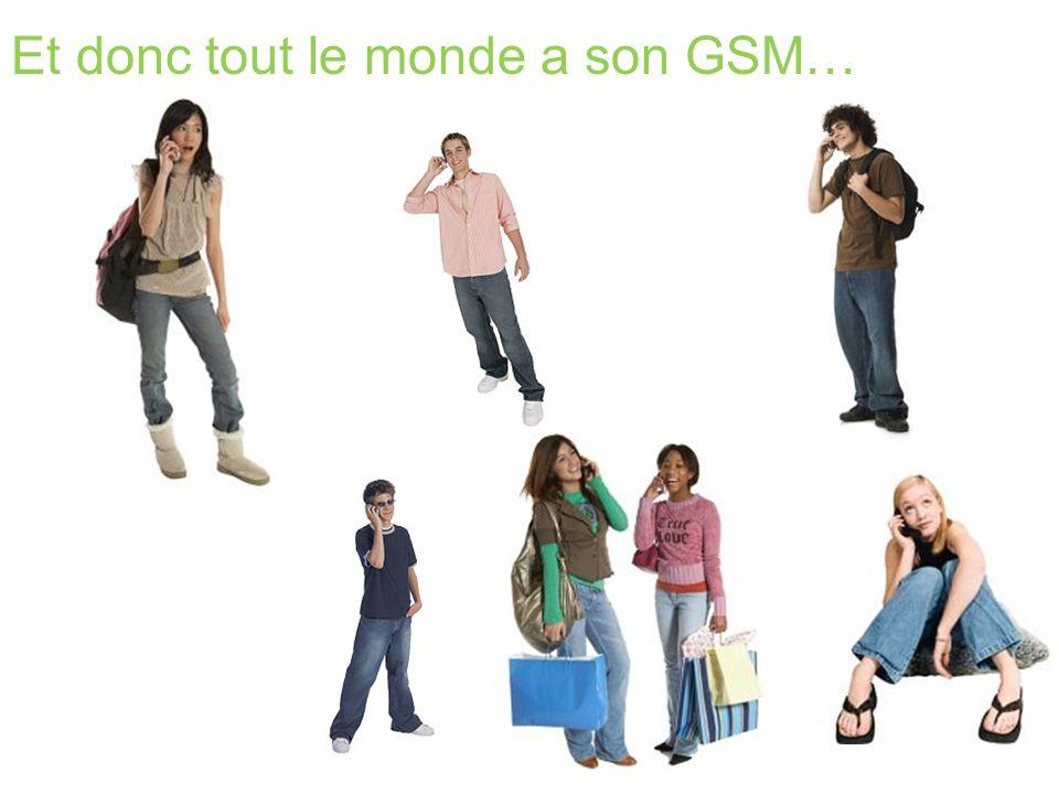 Et donc tout le monde a son GSM…