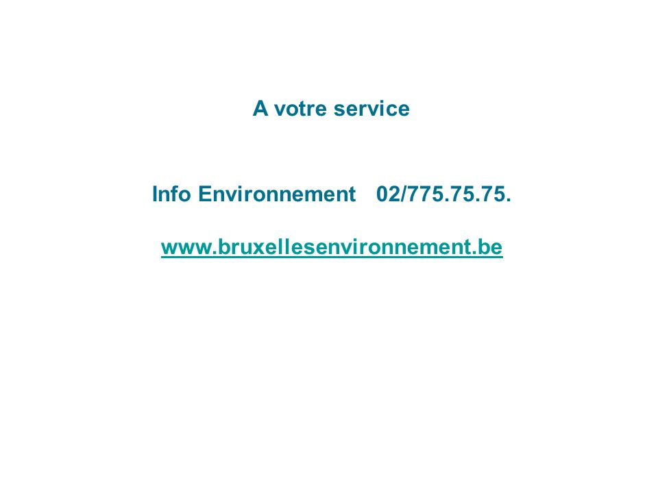 A votre service Info Environnement 02/775.75.75. www.bruxellesenvironnement.be