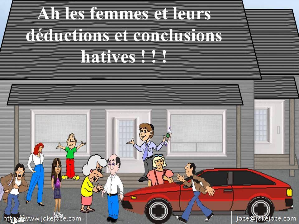Ah les femmes et leurs déductions et conclusions hatives ! ! !