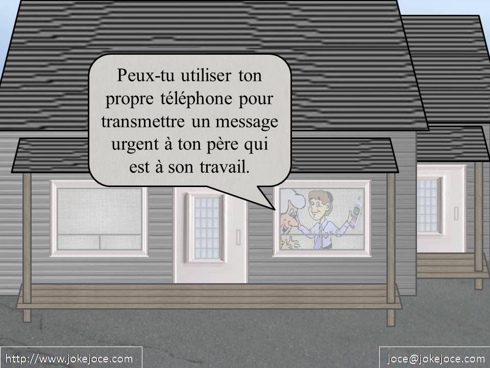 Peux-tu utiliser ton propre téléphone pour transmettre un message urgent à ton père qui est à son travail.