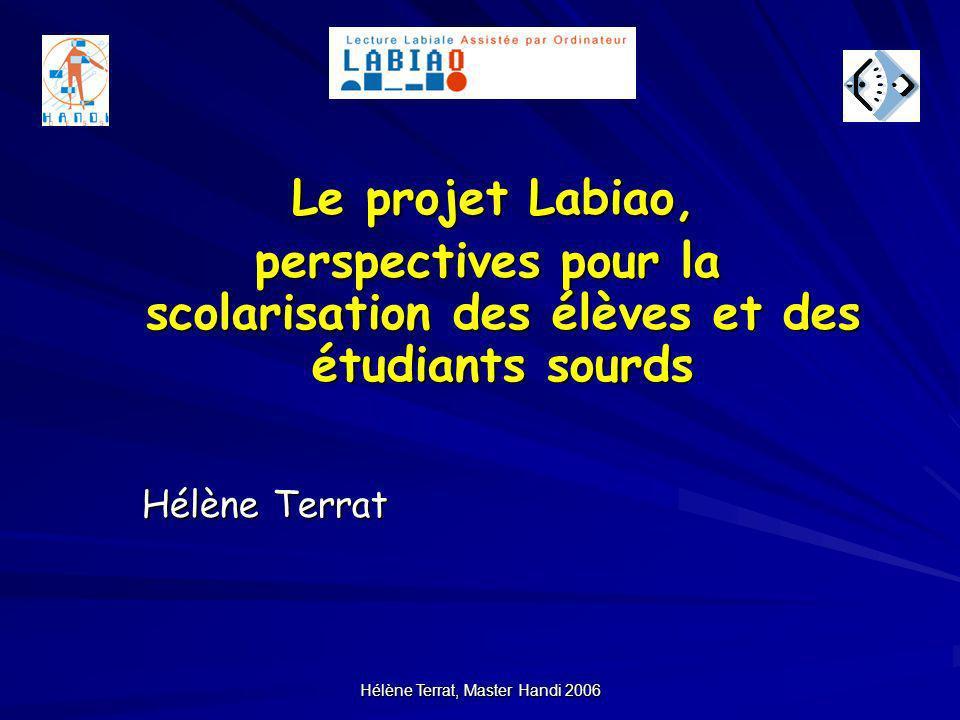 Hélène Terrat, Master Handi 2006 Le projet Labiao, Le projet Labiao, perspectives pour la scolarisation des élèves et des étudiants sourds Hélène Terr