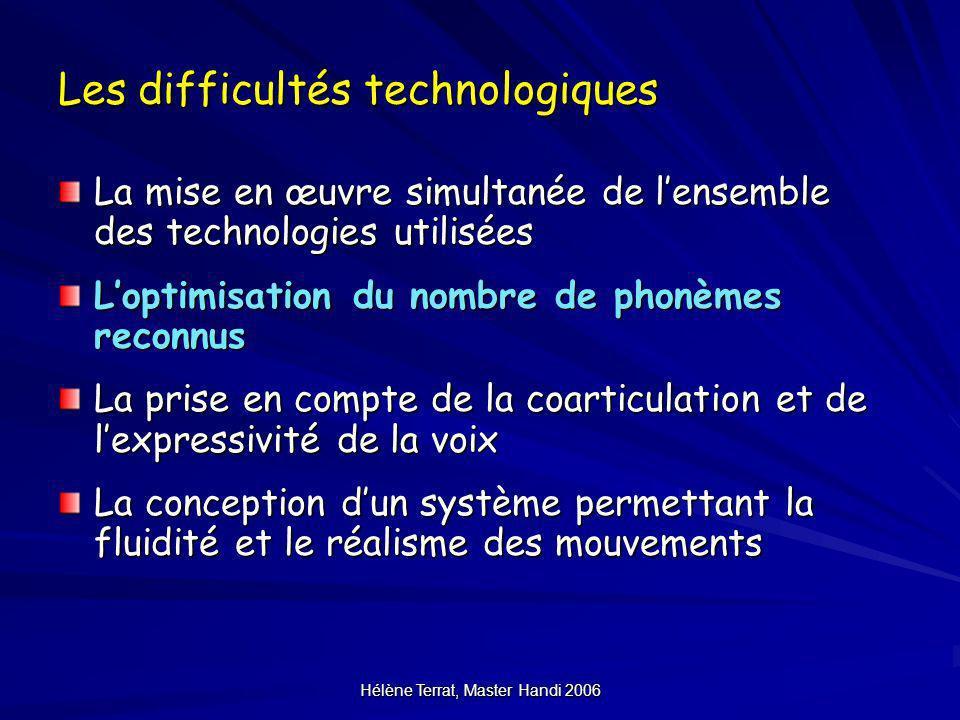 Hélène Terrat, Master Handi 2006 Les difficultés technologiques La mise en œuvre simultanée de lensemble des technologies utilisées Loptimisation du n