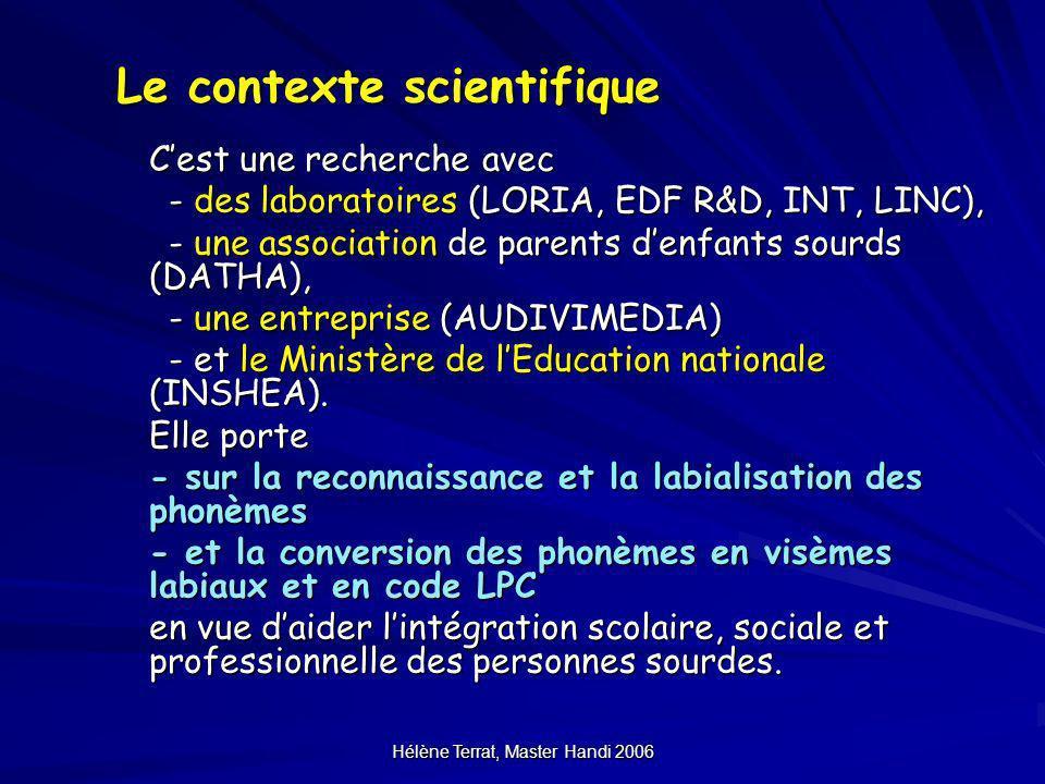 Hélène Terrat, Master Handi 2006 Le contexte scientifique Cest une recherche avec Cest une recherche avec - des laboratoires (LORIA, EDF R&D, INT, LIN