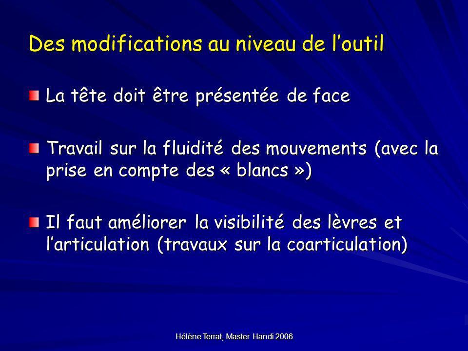 Hélène Terrat, Master Handi 2006 Des modifications au niveau de loutil La tête doit être présentée de face Travail sur la fluidité des mouvements (ave