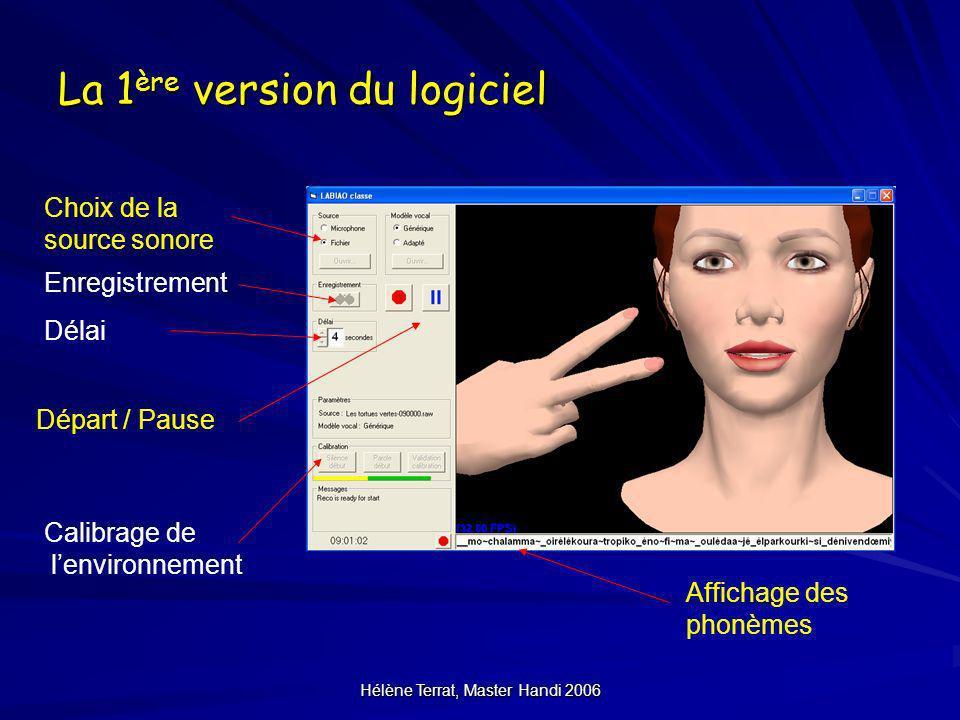Hélène Terrat, Master Handi 2006 La 1 ère version du logiciel Choix de la source sonore Enregistrement Délai Départ / Pause Calibrage de lenvironnemen
