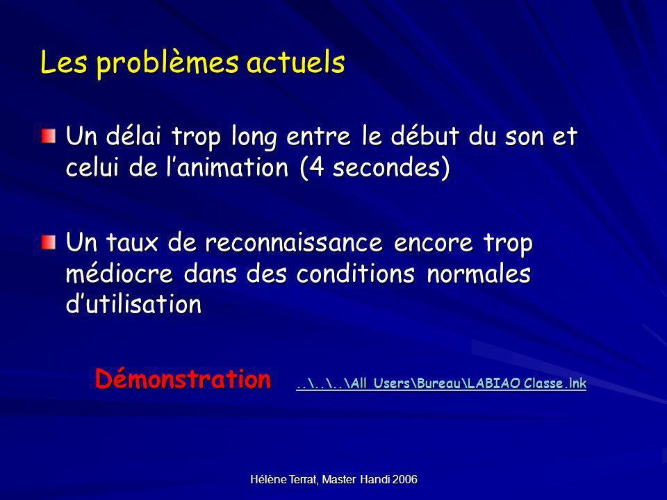 Hélène Terrat, Master Handi 2006 Les problèmes actuels Un délai trop long entre le début du son et celui de lanimation (4 secondes) Un taux de reconna