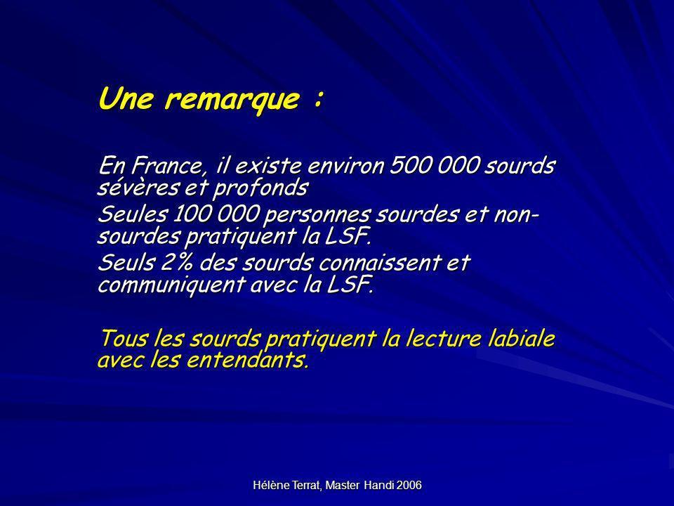 Hélène Terrat, Master Handi 2006 Une remarque : En France, il existe environ 500 000 sourds sévères et profonds En France, il existe environ 500 000 s