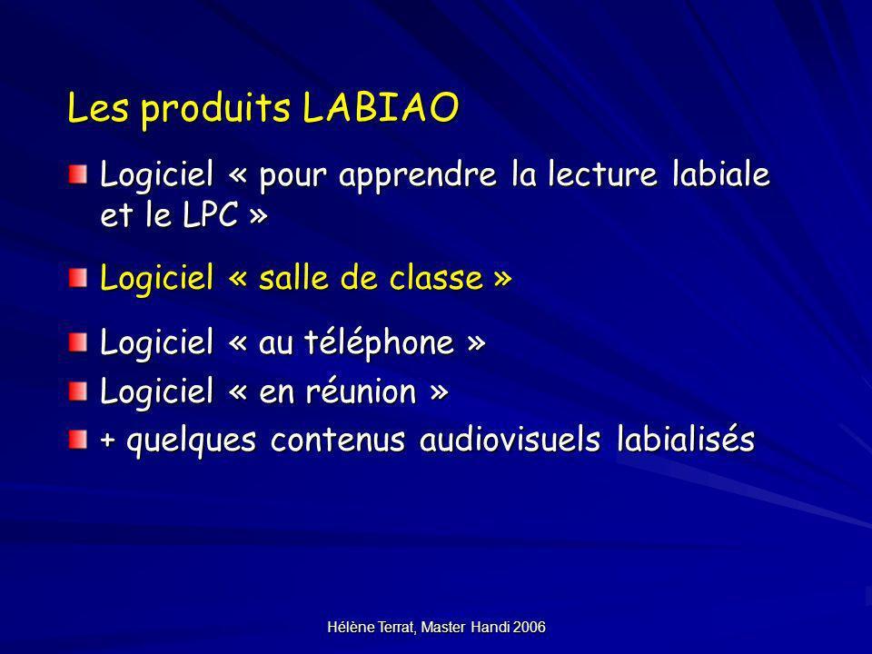 Hélène Terrat, Master Handi 2006 Les produits LABIAO Logiciel « pour apprendre la lecture labiale et le LPC » Logiciel « salle de classe » Logiciel «