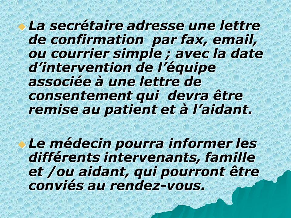 La secrétaire adresse une lettre de confirmation par fax, email, ou courrier simple ; avec la date dintervention de léquipe associée à une lettre de c
