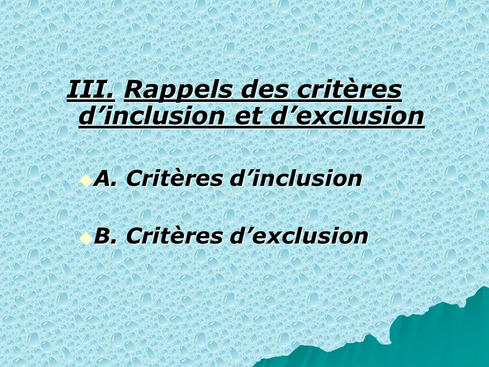 III. Rappels des critères dinclusion et dexclusion III. Rappels des critères dinclusion et dexclusion A. Critères dinclusion A. Critères dinclusion B.