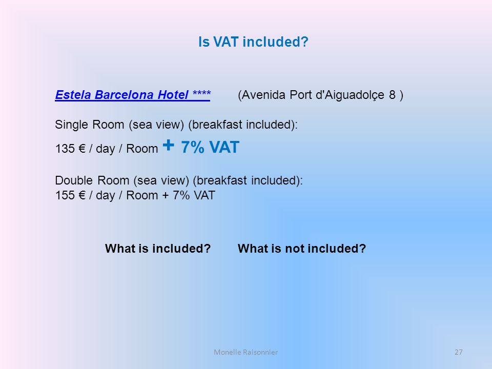 Monelle Raisonnier Is VAT included? Estela Barcelona Hotel ****Estela Barcelona Hotel **** (Avenida Port d'Aiguadolçe 8 ) Single Room (sea view) (brea