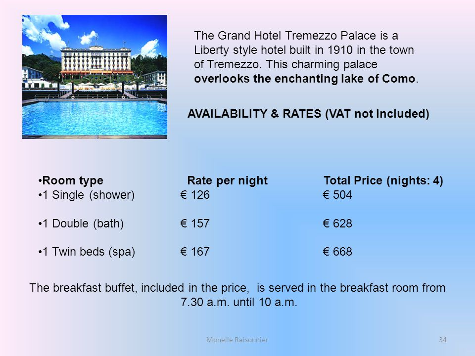 Monelle Raisonnier The Grand Hotel Tremezzo Palace is a Liberty style hotel built in 1910 in the town of Tremezzo. This charming palace overlooks the