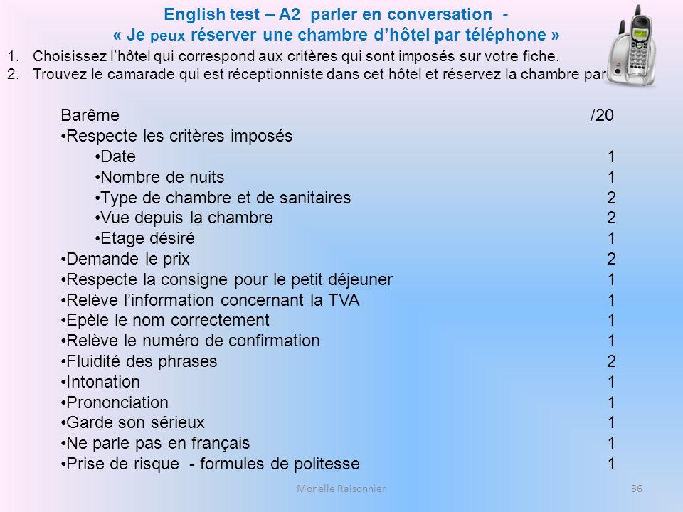 Monelle Raisonnier English test – A2 parler en conversation - « Je peux réserver une chambre dhôtel par téléphone » 1.Choisissez lhôtel qui correspond aux critères qui sont imposés sur votre fiche.