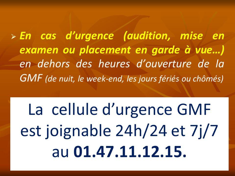 En cas durgence (audition, mise en examen ou placement en garde à vue…) en dehors des heures douverture de la GMF (de nuit, le week-end, les jours fér